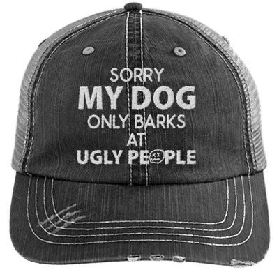 SORRY MY DOG ONLY BARKS AT UGLY PEOPLE DISTRESSED TRUCKER CAP
