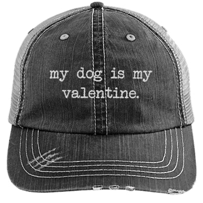 My Dog Is My Valentine Hat Distressed Trucker Cap