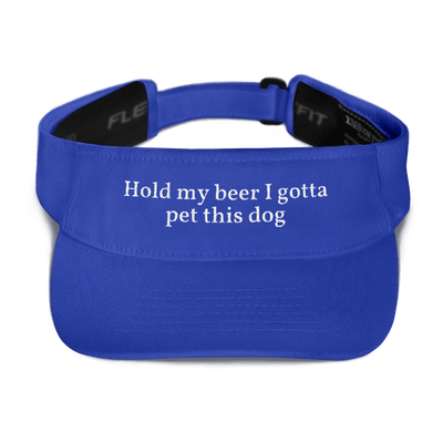 Hold My Beer I Gotta Pet This Dog Visor