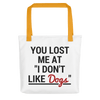 You Lost Me At You Don't Like Dogs Tote bag