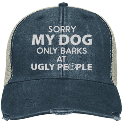 Sorry My Dog Only Barks At Ugly People Trucker Cap