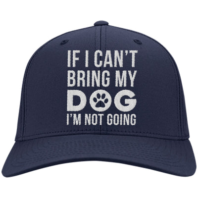 If I Can't Bring My Dog, I'm Not Going Twill Cap