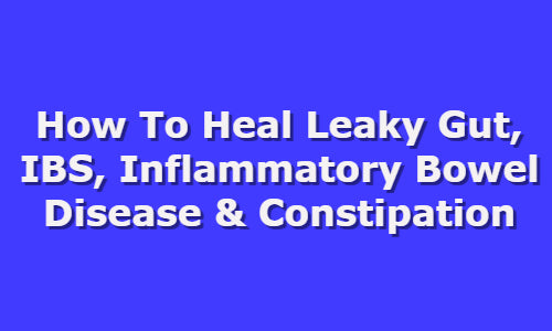 How To Heal Leaky Gut, IBS, Inflammatory Bowel Disease & Constipation With Colostrum