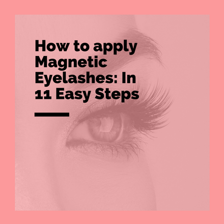 How to apply Magnetic Eyelashes: In 11 Easy Steps
