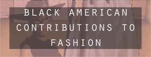 Black American Contributions to Fashion