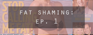 Fat Shaming Episode 1
