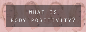 What is Body Positivity?