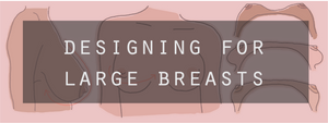 Designing with Dr. Deb Ep. 3: Designing for Large Breasts