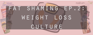 Fat Shaming Episode 2: Weight Loss Culture