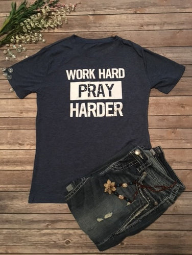 Work Hard, Pray Harder Inspirational Tee