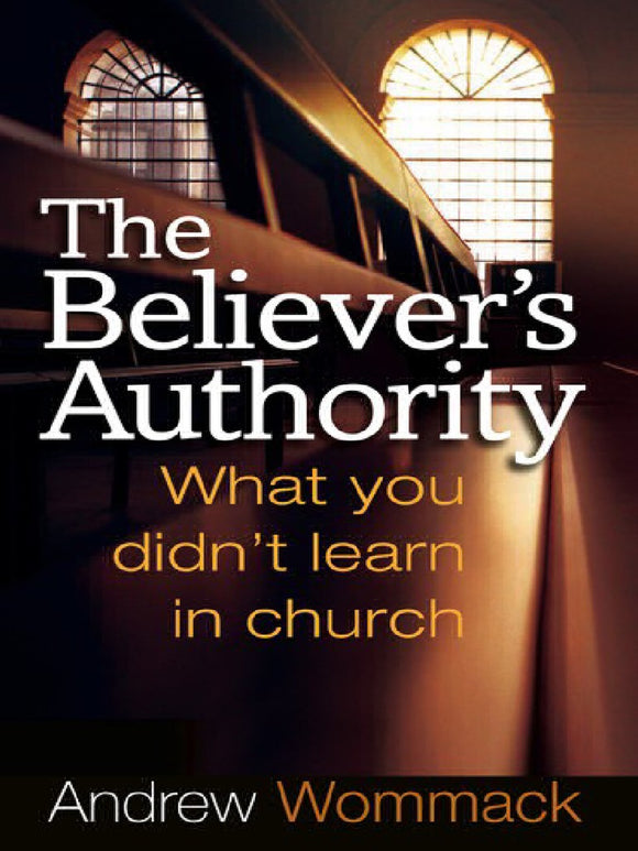 Andrew Wommack - The Believer's Authority: What You Didn't Learn in Church  (PB)