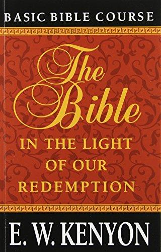 E.W. Kenyon - The Bible In The Light Of Our Redemption (PB)