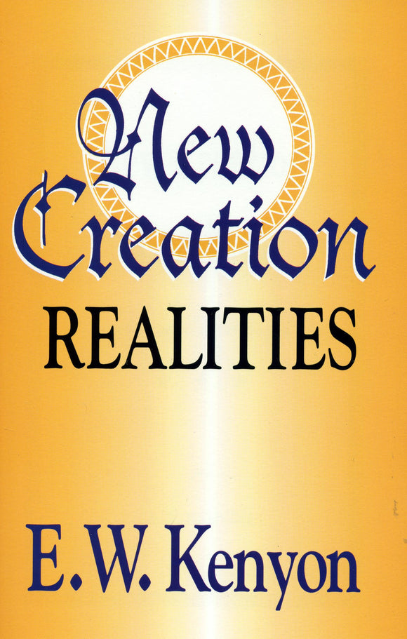 E.W. Kenyon - New Creation Realities (PB)