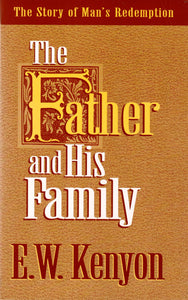 E.W. Kenyon - The Father and His Family (PB)