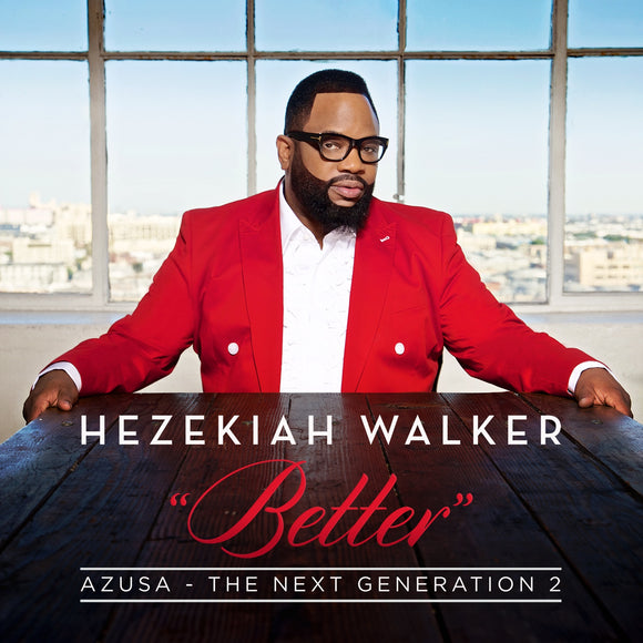 Hezekiah Walker - Better – Azusa The Next Generation 2 (CD)
