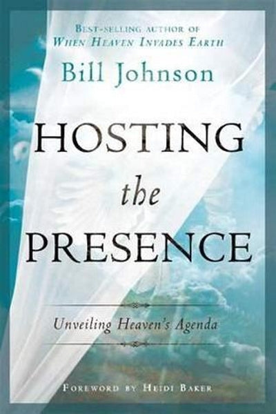 Bill Johnson - Hosting the Presence - Unveiling Heaven's Agenda (PB)