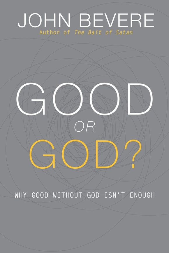 John Bevere - Good or God? (PB)