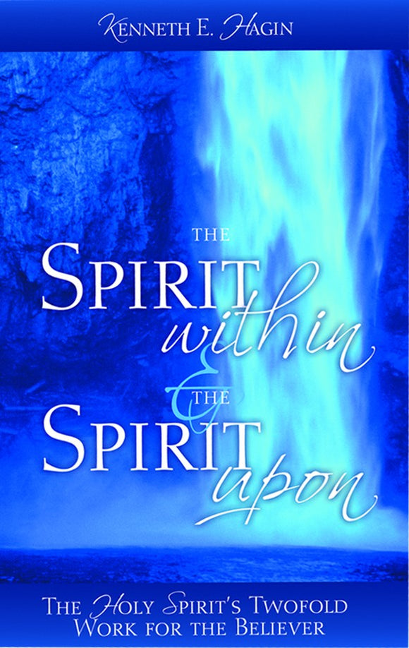 Kenneth E. Hagin - The Spirit Within and the Spirit Upon (PB)