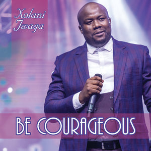Be Courageous by Xolani Jwaga (CD