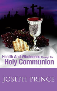 Health and Wholeness through the Holy Communion - Joseph Prince