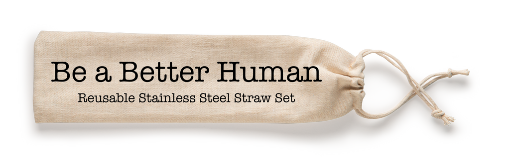 Shell Creek Sellers Reusable Straws - Be a Better Human, Stainless Straw Set