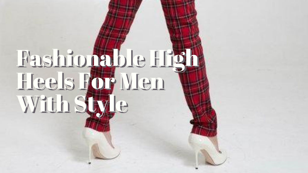 Fashionable High Heels For Men With Style