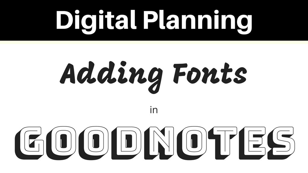 Adding Different Fonts Into Your Planner in GoodNotes