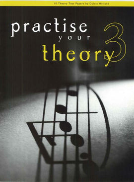 PRACTISE YOUR THEORY GR 3