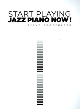 STEVE SEDERGREEN - START PLAYING JAZZ PIANO NOW!