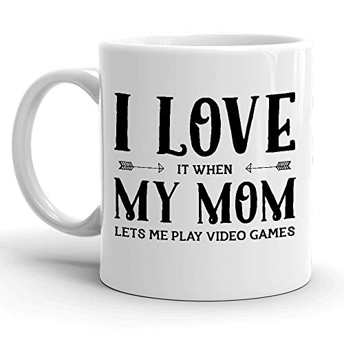 I Love It When My Mom Lets Me Play Video Games Geek Gamer Mug, Funny Video Gaming Mugs, Gifts For Gamers, St Patrick's Day, Christmas, Birthday Gifts, Rude Sarcastic Tea Cup White Ceramic 11 oz Mug