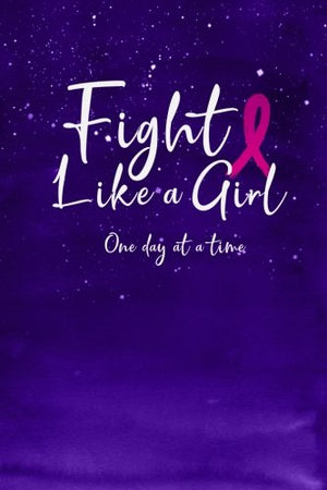 Fight Like a Girl One Day at a Time: Blank Lines Journal for Breast Cancer Patient with Pink Ribbon for stressful time Gift