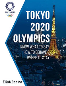 Tokyo 2020 Olympics: Know What to Say, How to Behave & Where to Stay