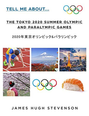Tell me about… The Tokyo 2020 Summer Olympic and Paralympic Games: 2020年東京オリンピック&パラリンピック