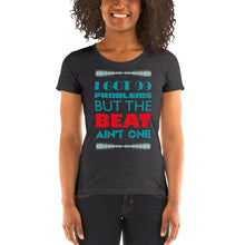 DsiTECH  T-SHIRT for Women | I got 99 Problems but the BEAT ain't one