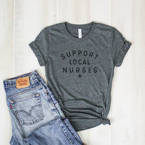 SUPPORT LOCAL NURSES tee
