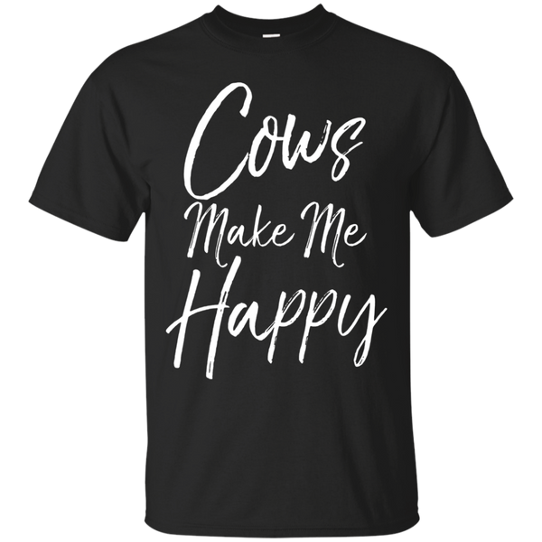 Cows Make Me Happy Shirt Fun Cattle Farm Tee