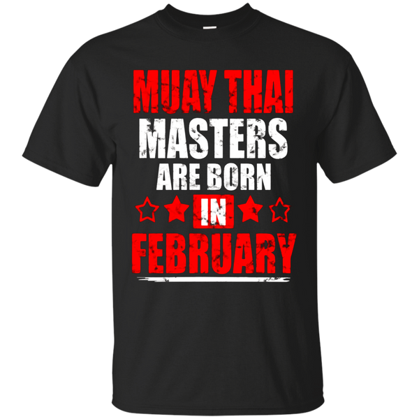 Muay Thai Masters Are Born in FEBRUARY T-Shirt Distressed