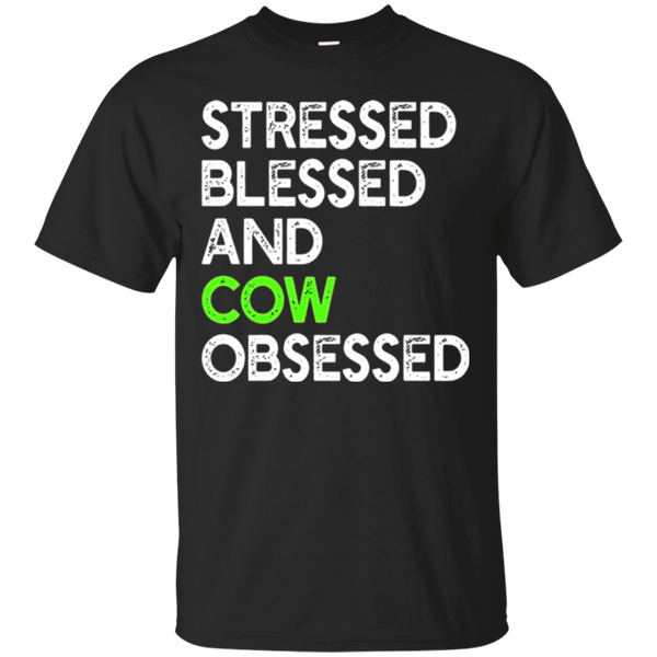 Stressed Blessed And Cow Obsessed - Funny Farm Animal Tshirt