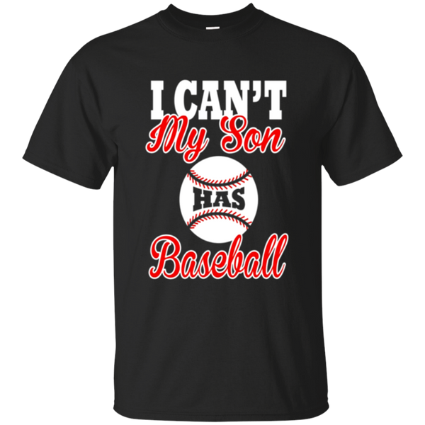 I Can't My Son Has Baseball Dedicated Mother T-Shirt