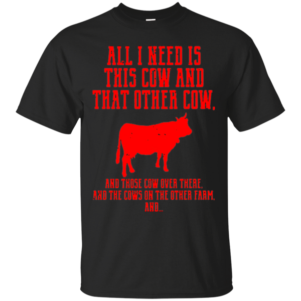 All I Need Is This Cow Funny Farmer T-Shirt