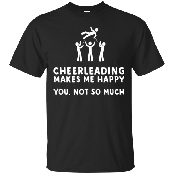 Cheerleading Makes Me Happy - Funny Cheerleader T-Shirt