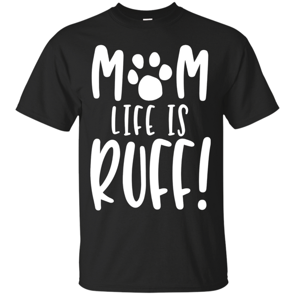 Mom Life Is Ruff Funny Dog Puppy Animal T Shirt