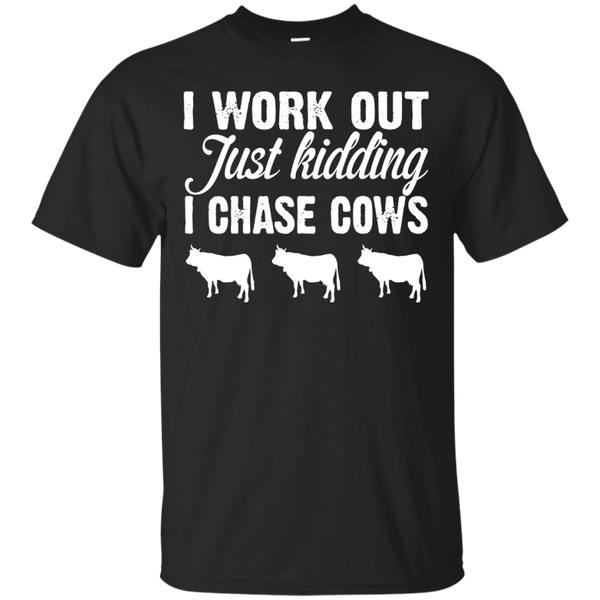 I work out just kidding I chase cows funny T-shirt