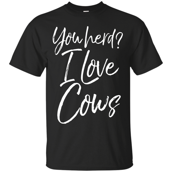 You Herd? I Love Cows Shirt Fun Cattle Farm Pun Tee