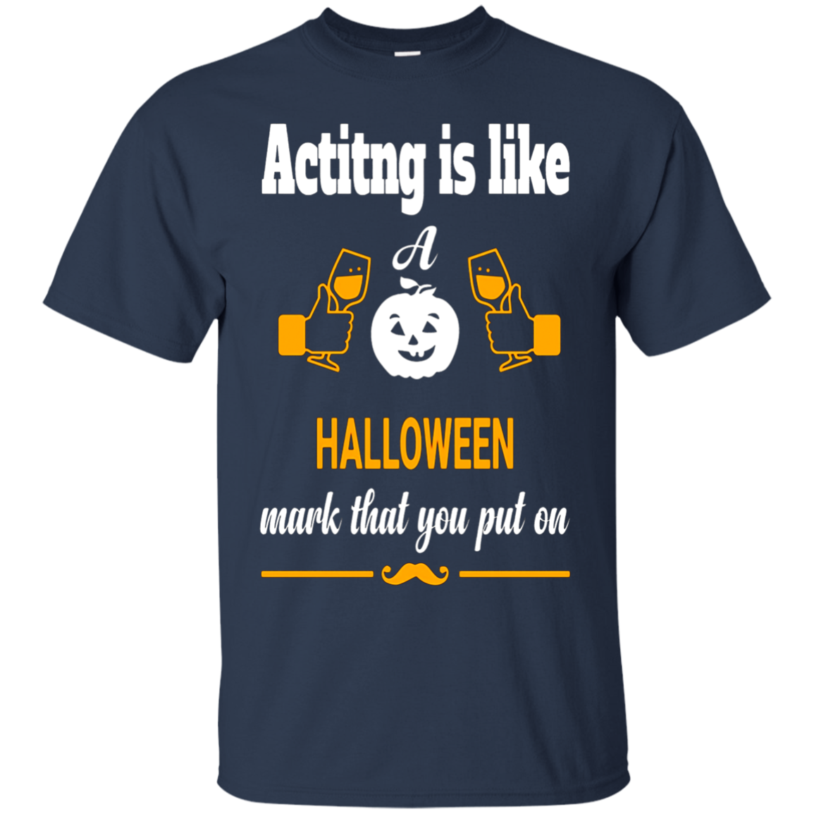 Acting Is Like Halloween Mark That You Put on T-shirt