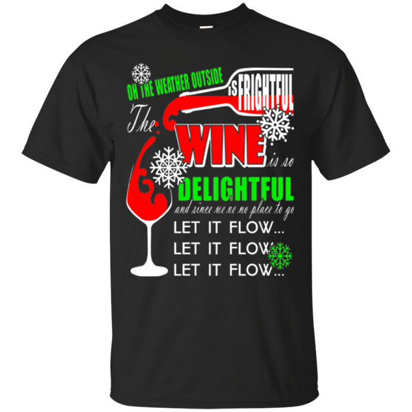 On The Weather Outside Is Frightful The Wine Christmas Shirt
