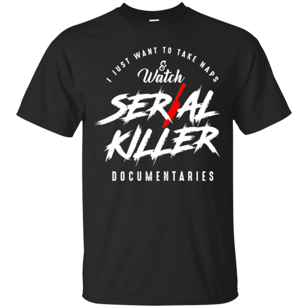Take Naps and Watch Serial Killer Documentaries Tee
