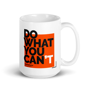 Do What You Can't Big Mug [Orange] Edition. 100% Profits Go to the Community