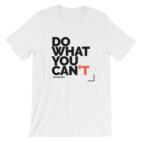 Do What You Can't Unisex T-Shirt