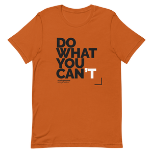 Do What You Can't T-Shirt [Orange] Edition. 100% Profits Go to the Community